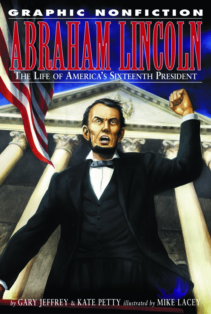 Abraham Lincoln: The Life of America's Sixteenth President (Graphic Nonfiction)