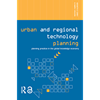 Urban and Regional Technology Planning: Planning Practice in the Global Knowledge Economy (Networked Cities Series…