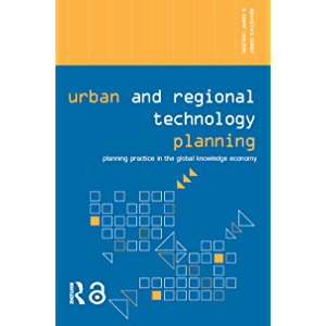 Urban and Regional Technology Planning: Planning Practice in the Global Knowledge Economy (Networked Cities Series)