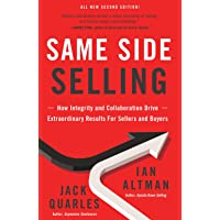 Same Side Selling: How Integrity and Collaboration Drive Extraordinary Results For Sellers and Buyers
