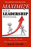 Maximize Your Leadership Potential: Moving Beyond Management & Supervision (Demystifying Leadership Series) (Volume 4)