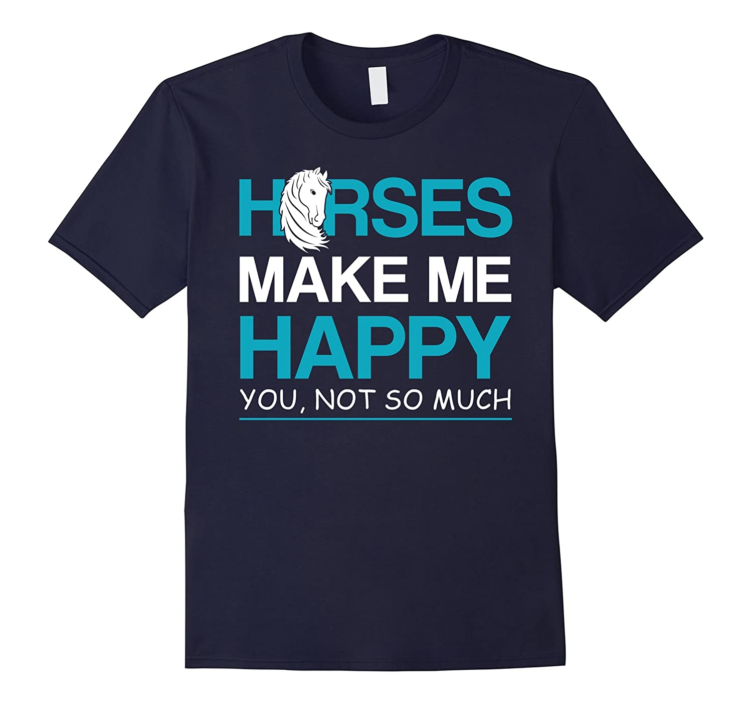 Horses make me happy you not so much horse lover T-shirt-CD