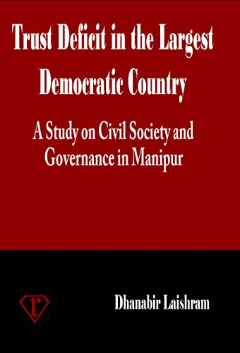 Trust Deficit in the Largest Democratic Country A Study on Civil Society and Governance In Manipur