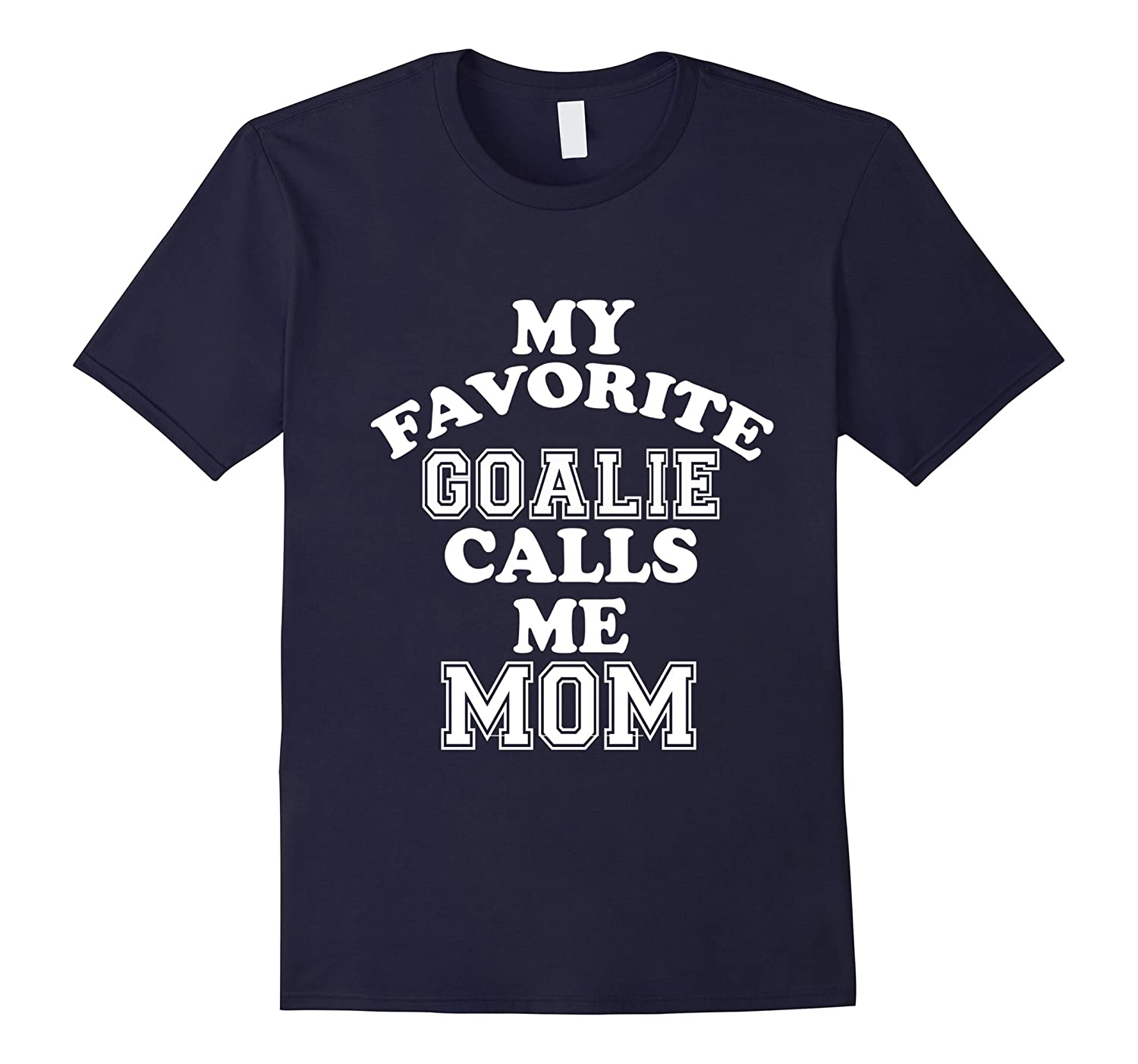 My Favorite Goalie Calls Me Mom Soccer Hockey Sport T-Shirt