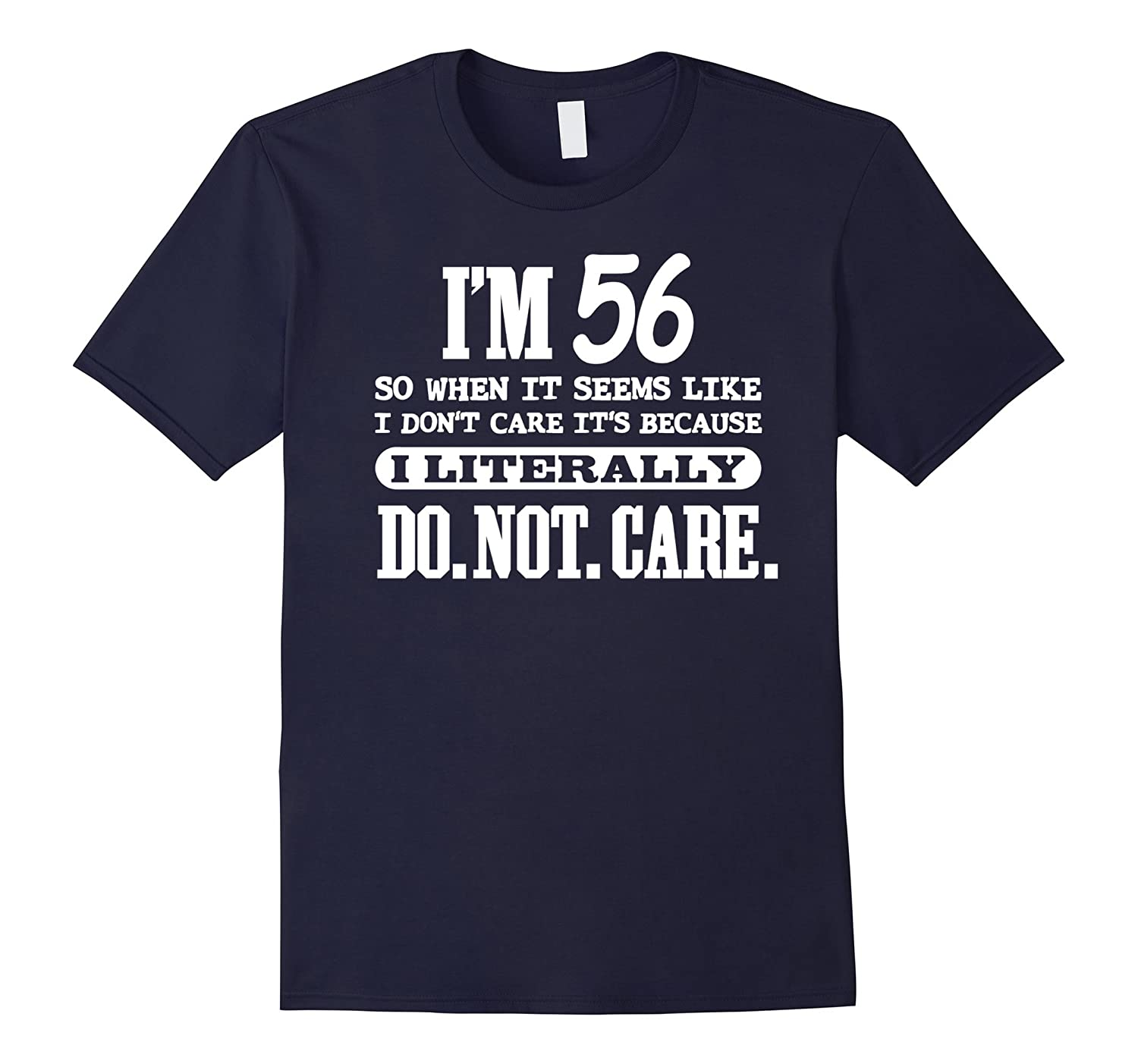 56 Literally Do Not Care Shirt Funny 56th Birthday Gift-PL