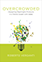 Overcrowded: Designing Meaningful Products in a World Awash with Ideas (Design Thinking, Design Theory)