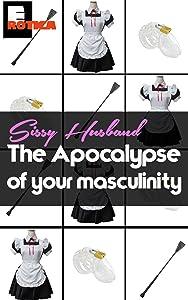 Sissy Husband: The Apocalypse of your Masculinity.