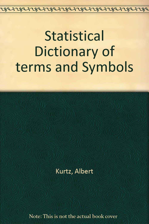 Statistical Dictionary Of Terms And Symbols Albert K Kurtz