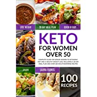 Keto for Women Over 50: Complete Guide for Senior Women to Ketogenic Diet and a Healthy Weight Loss, Including a 28-Day Meal Plan and Over 100 Mouthwatering Recipes