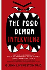 The Food Demon Interviews: Keep Your Inner Food Demon Out of the Driver's Seat and Defend Against Its Sneakiest Tactics (Never Binge Again Interviews Book 1) Kindle Edition