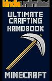 Minecraft: Ultimate Crafting Handbook (Ultimate Minecraft Guides -  (Minecraft Books for Kids, Minecraft Handbooks, Minecraft Guides) 3) (English Edition)