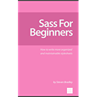 Sass for Beginners: How to Write More Organized and Maintainable Stylesheets (English Edition)