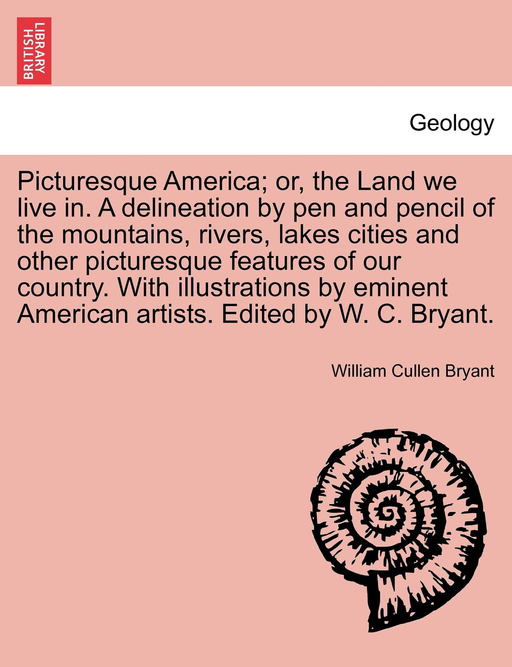 Picturesque America; or, the Land we live in. A delineation by pen and pencil of the mountains, rivers, lakes cities and other picturesque features of ... artists. Edited by W. C. Bryant. Vol. I pdf