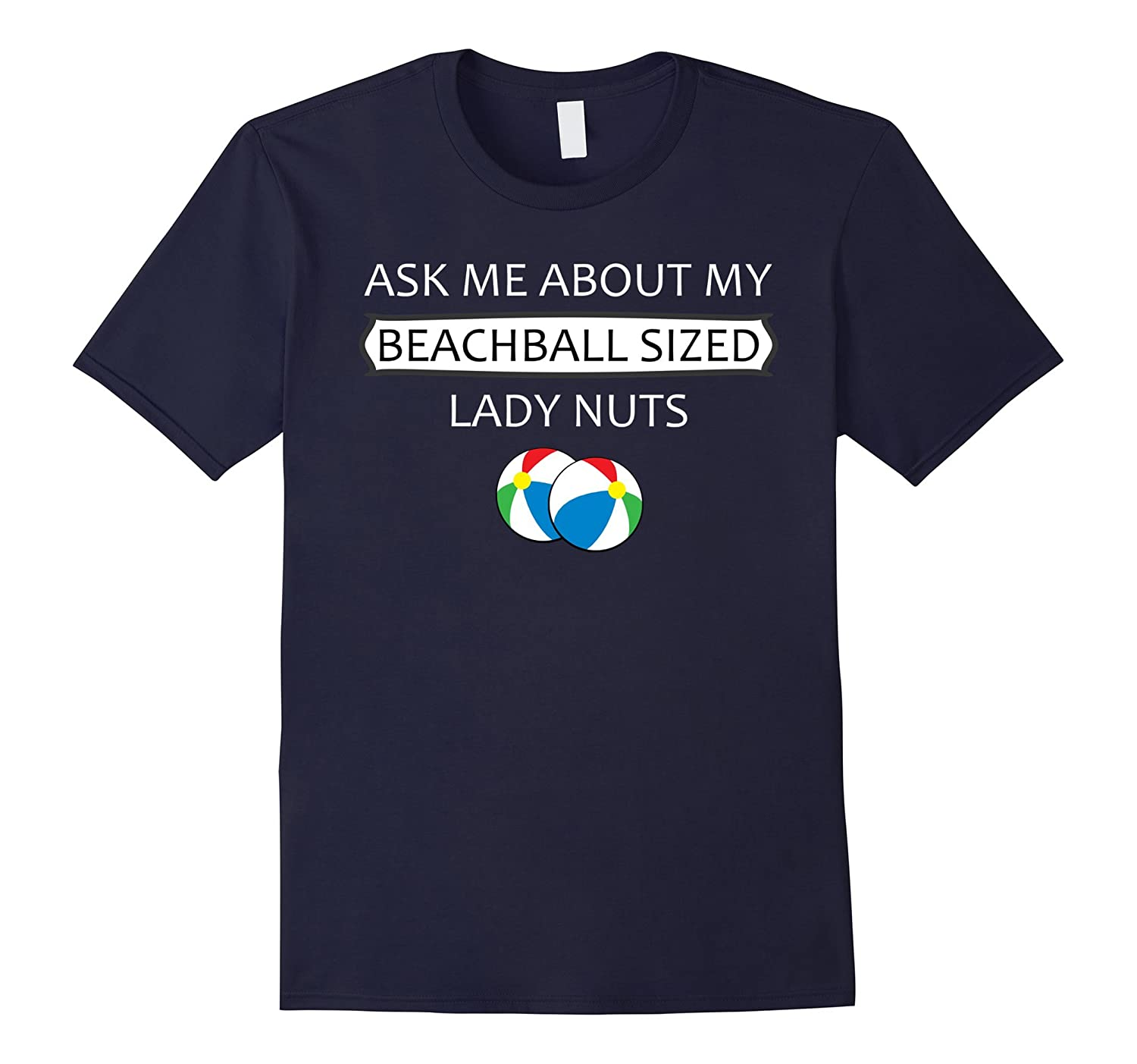 Beach Ball Sized Lady Nuts Shirt Ask Me About My Beach Ball-TD
