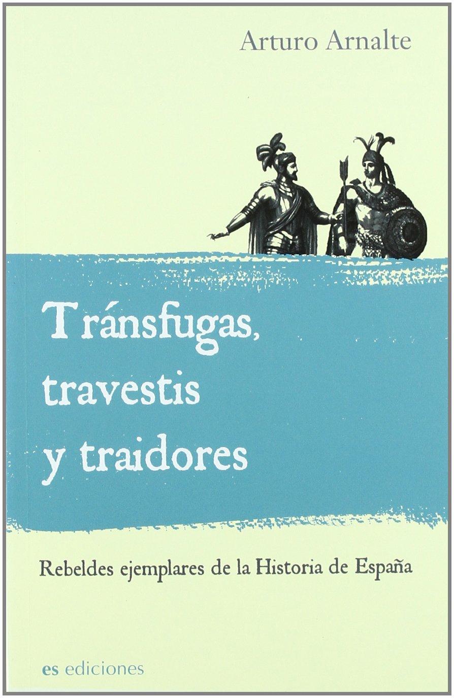 Transfugas, Travestis Y Traidores Historia Divulgativa es: Amazon.es: Arnalte, Arturo: Libros