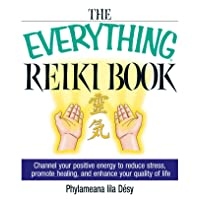The Everything Reiki Book: Channel Your Positive Energy to Reduce Stress, Promote...