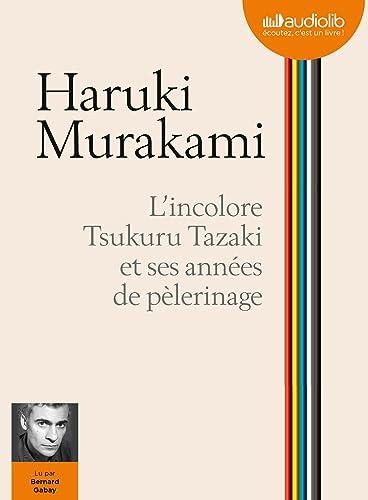 Livre audio : Haruki Murakami: L'Incolore Tsukuru Tazaki et ses années de pèlerinage