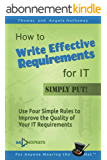 How to Write Effective Requirements for IT - Simply Put!: Use Four Simple Rules to Improve the Quality of Your IT Requirements (Business Analysis Fundamentals - Simply Put! Book 2) (English Edition)