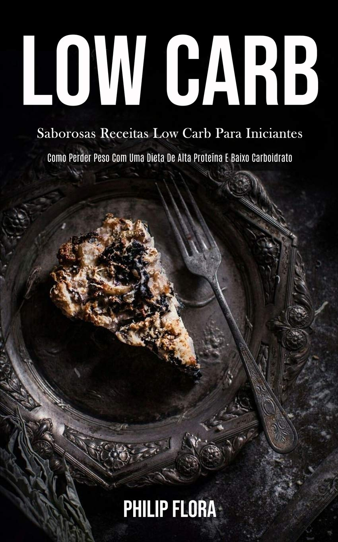 Low Carb: Saborosas receitas low carb para iniciantes Como ...