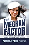 The Meghan Factor: A Royal Expert's Insight on America's New Princess—and How She Could Change the Windsor Dynasty Forever