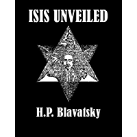 Isis Unveiled [Illustrated] (English Edition)