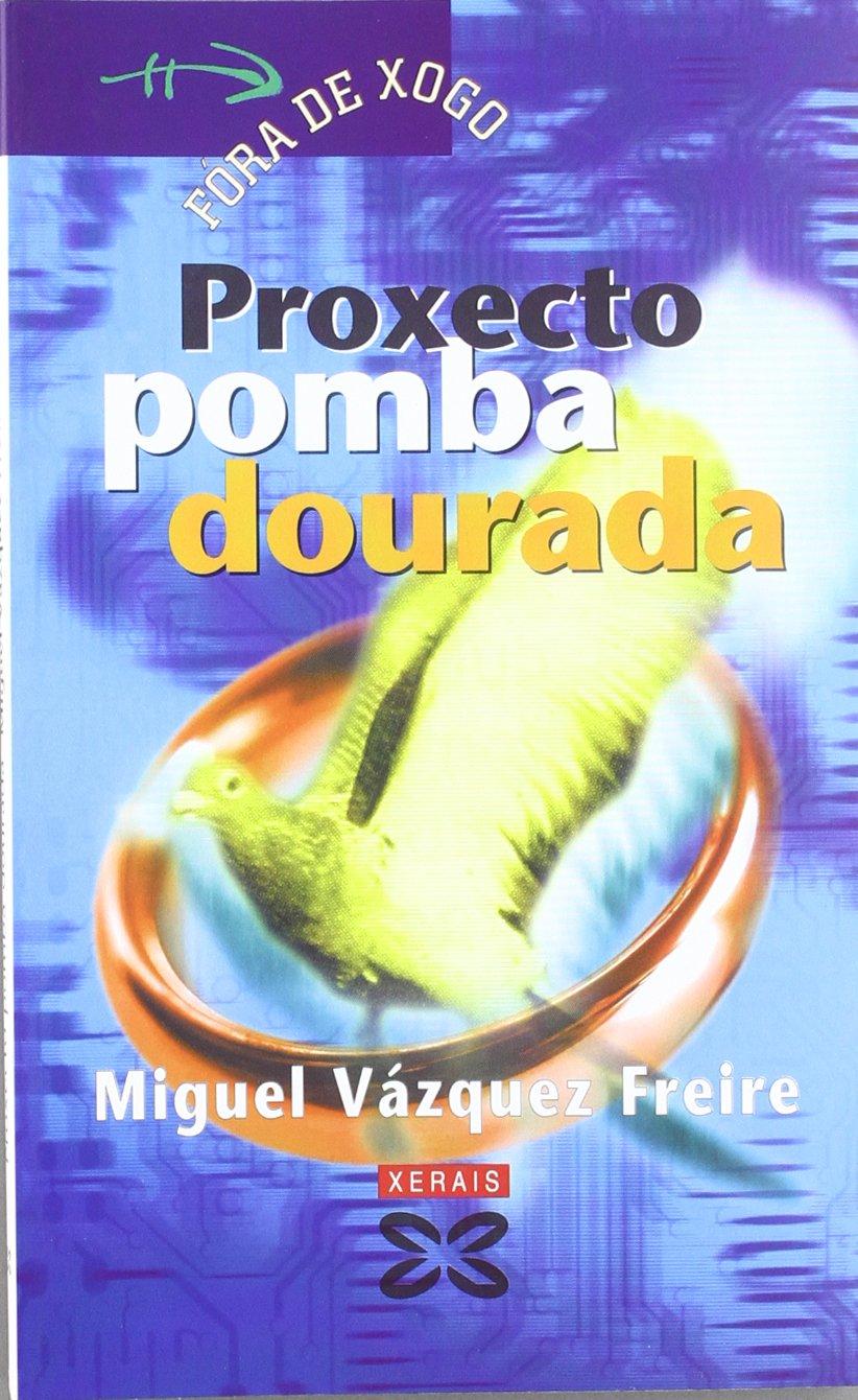 Proxecto pomba dourada (Infantil E Xuvenil - Fóra De Xogo) (Gallego) Tapa blanda – 6 jul 2007 Miguel Vázquez Freire Xerais 8497826094 Readers - Beginner