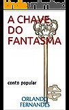 A CHAVE DO FANTASMA: Conto popular sobrenatural