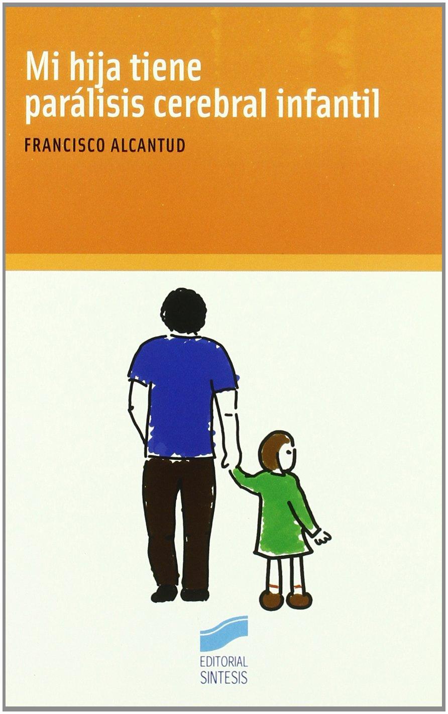 Mi hija tiene paralisis cerebral infantil/ My Daughter Suffers from Cerebral Palsy (Ninos, adolescentes, padres/ Children, Teens, Parents) (Spanish Edition) pdf