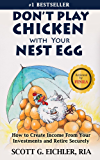 Don't Play Chicken with Your Nest Egg: How to Create Income from Your Investments and Retire Securely