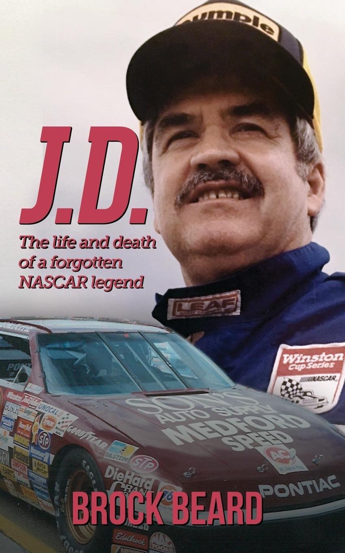 Read Online J. D.: The Life and Death of a Forgotten NASCAR Legend, Brock Beard pdf epub