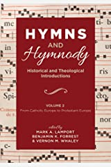 Hymns and Hymnody: Historical and Theological Introductions, Volume 2: From Catholic Europe to Protestant Europe Kindle Edition