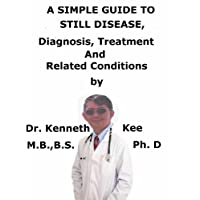 A  Simple  Guide  To  Still Disease,  Diagnosis, Treatment  And  Related Conditions