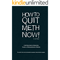 How to Quit Meth Now!: A Self-Help Guide to Kicking Your Methamphetamine or Cocaine Addiction