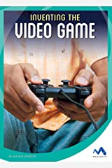 Inventing the Video Game (The Spark of Invention) Kindle Edition