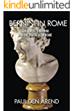 Bernini in Rome: Gian Lorenzo Bernini and the Baroque in Rome