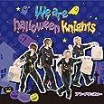 We are halloween knights [初回限定盤A]