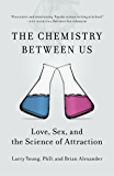 The Chemistry Between Us: Love, Sex, and the Science of Attraction