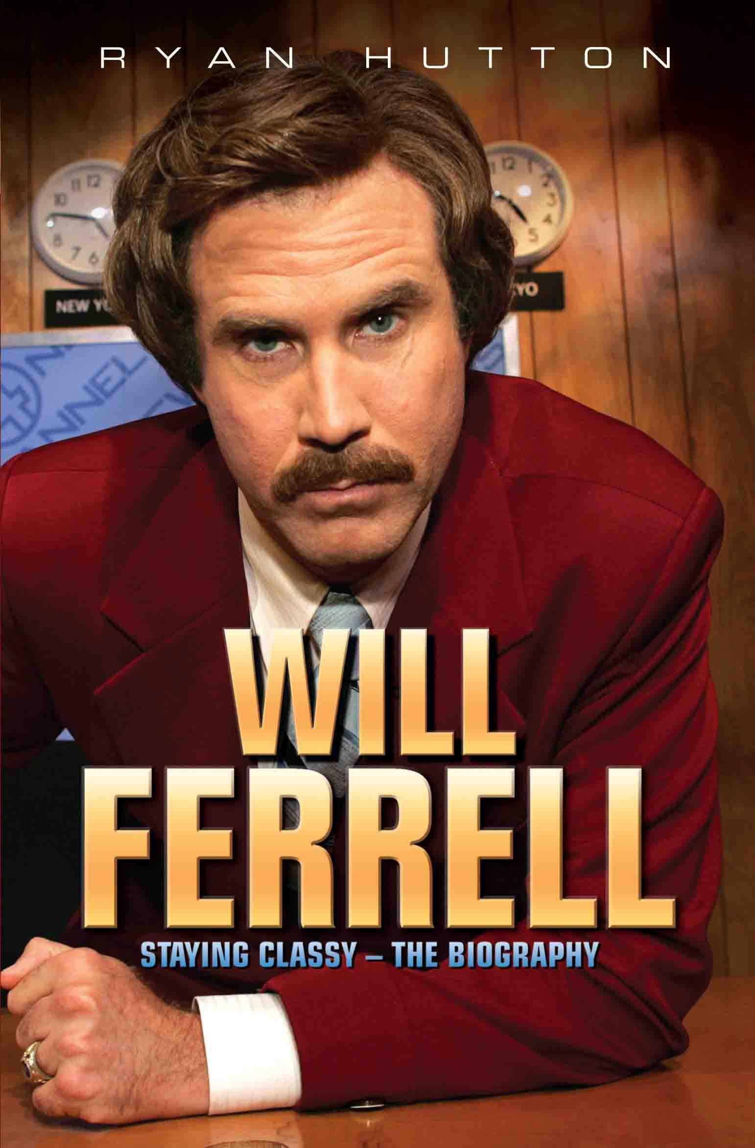 Will Ferrell: Staying Classy - The Biography: Ryan Hutton: 9781782197645:  Amazon.com: Books