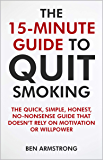 The 15-Minute Guide to Quit Smoking: The quick, simple, honest, no-nonsense guide that doesn't rely on motivation or…