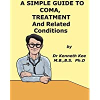 A Simple Guide to Coma, Treatment and Related Diseases (A Simple Guide to Medical...