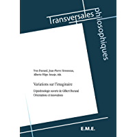 Variations sur l'imaginaire: L'épistémologie ouverte de Gilbert Durand - Orientations et innovations (Transversales philosophiques) (French Edition)