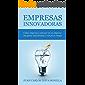 Empresas innovadoras: cómo empezar a innovar en su empresa sin gastar una fortuna y con poco riesgo (Spanish Edition)