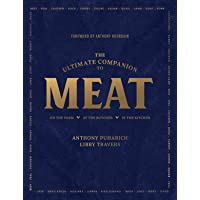 The Ultimate Companion to Meat: On the Farm, At the Butcher, In the Kitchen
