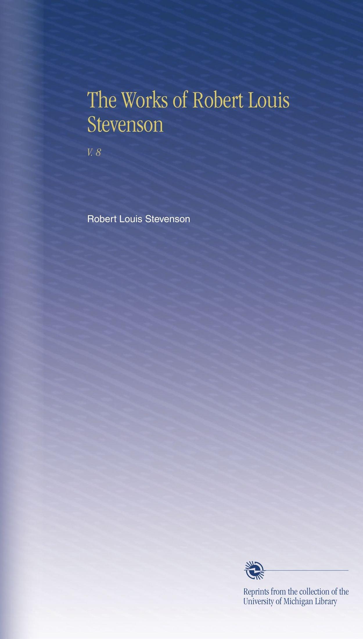 Read Online The Works of Robert Louis Stevenson: V. 8 ebook
