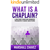What Is a Chaplain?: A Military Chaplain Answers Frequently Asked Questions