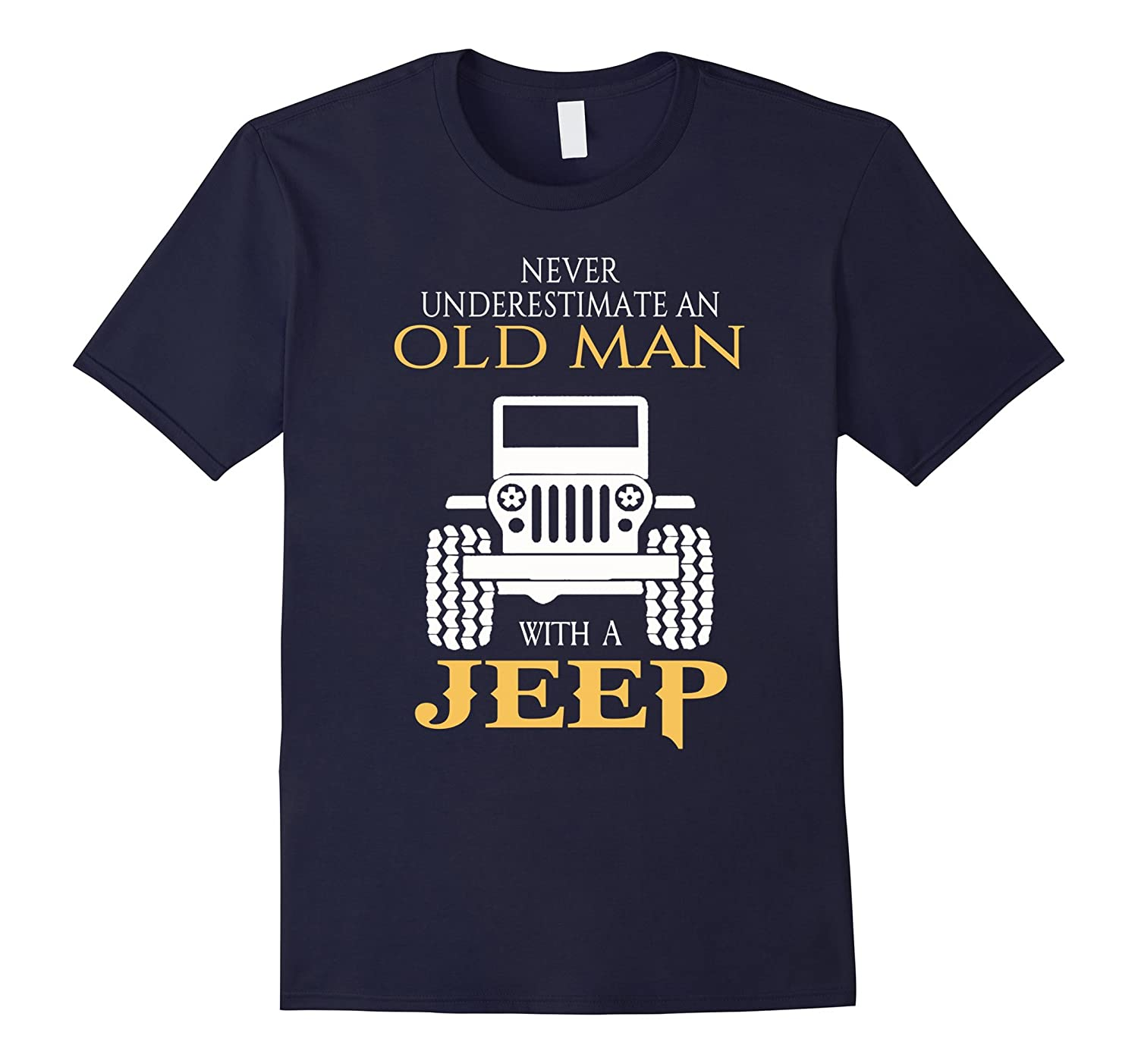 Never underestimate an old man with a jeep shirt-TD