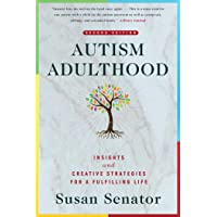 Autism Adulthood: Insights and Creative Strategies for a Fulfilling Lifea Second Edition