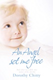 An Angel Set Me Free: And other incredible true stories of the afterlife