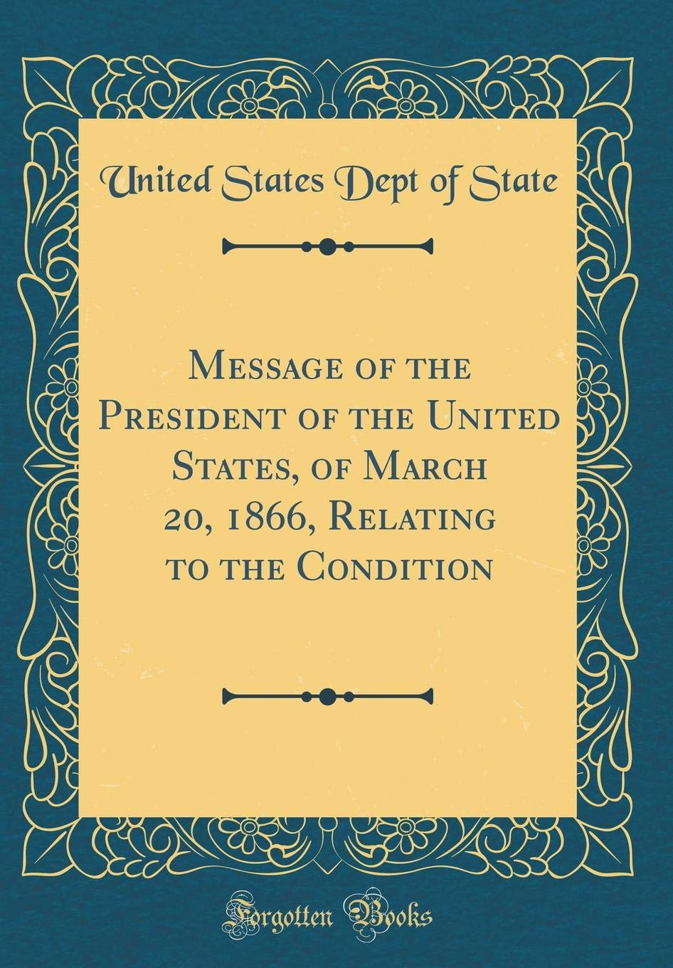 Read Online Message of the President of the United States, of March 20, 1866, Relating to the Condition (Classic Reprint) PDF