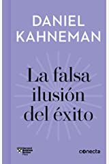 La falsa ilusión del éxito (Imprescindibles): Cómo el optimismo socava las decisiones ejecutivas (Spanish Edition) eBook Kindle